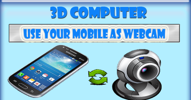 How To Use A Mobile Like A Webcam Of A Pc
